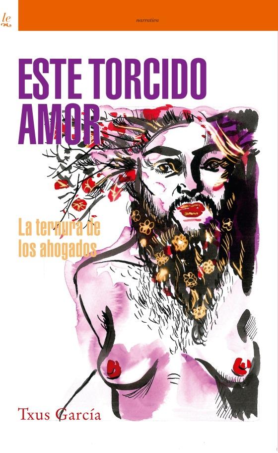 Portada Este Torcido Amor. Ilustración de Antonio Garcia Vilarán. Edicions Bellaterra